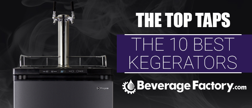 The Top Taps - The 10 Best Kegerators