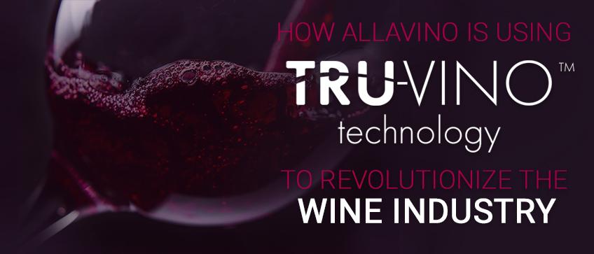 How Allavino Is Using Tru-Vino Technology To Revolutionize the Wine Industry